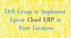 siliconreview-tasi-group-to-implement-epicor-cloud-erp-in-four-locations