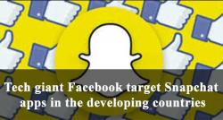 siliconreview-tech-giant-facebook-target-snapchat-apps-in-the-developing-countries