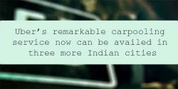 siliconreview-ubers-remarkable-carpooling-service-now-can-be-availed-in-three-more-indian-cities