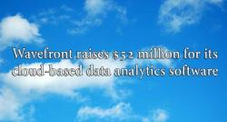 siliconreview-wavefront-raises-52-million-for-its-cloud-based-data-analytics-software