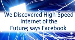 siliconreview-we-discovered-high-speed-internet-of-the-future-says-facebook