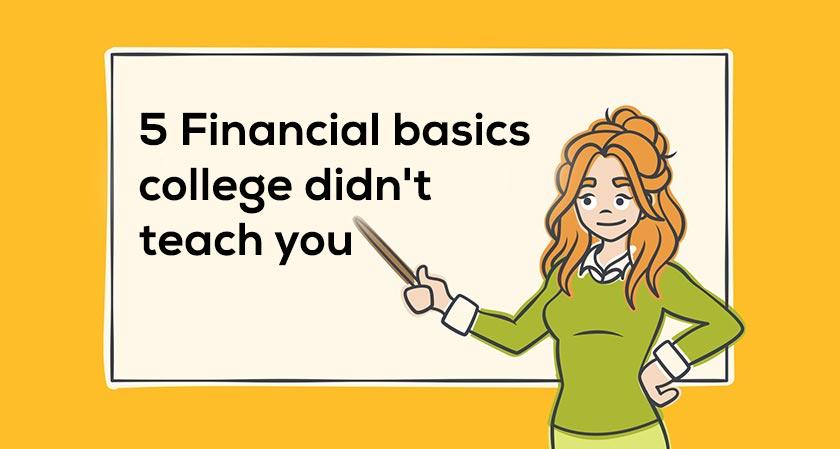5 Financial basics college didn't teach you