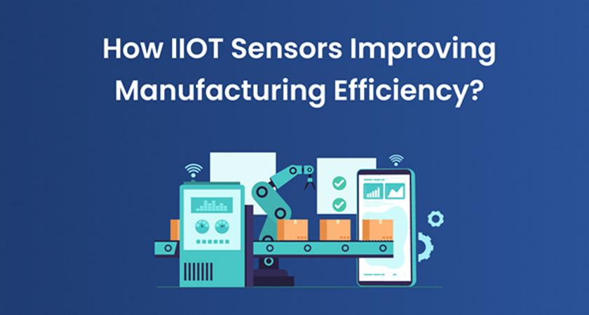 Industrial IoT Sensors Improving Manufacturing Efficiency