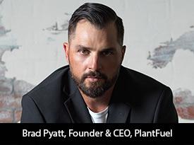 Brad Pyatt-led PlantFuel® Intends to Disrupt the Plant-Based Wellness Industry