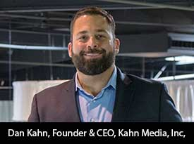 Tête-à-Tête with Dan Kahn, President and CEO of Kahn Media, Inc.: 'We Never Stop Innovating—That's Just Who We Are, and That's How We Stay Ahead of Our Competition'