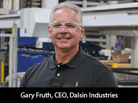 An Interview with Gary Fruth, Dalsin Industries CEO: 'We Believe in Setting Ambitious Goals Which have Helped Drive our Historic Growth at 2x the Market Average for U.S. Precision Metal Fabricators'
