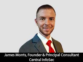 An Interview with James Morris, Central InfoSec Founder and Principal Consultant: 'We Help Organizations Understand the Core Foundation of Security and Help Strengthen Security Postures through Offensive Security Testing and Security Training'