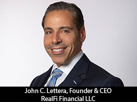 In Conversation with John C. Lettera, RealFi Financial LLC Founder and CEO: 'We Endeavor to Provide more than Mortgage Lending, and in that Same Vein, we Realize that our Biggest Asset is Our People'