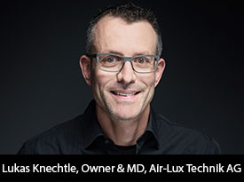In Conversation with Lukas Knechtle, Air-Lux Technik AG Owner and Managing Director: 'Innovation is Our Tradition'