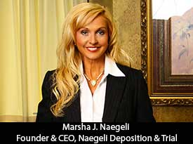 An Interview with Marsha J. Naegeli, NAEGELI Deposition & Trial Founder and CEO: Our Outstanding Services Combined with our Expertise in Complex, High Profile Litigation have Exceeded our Clients' Expectations for Over Four Decades