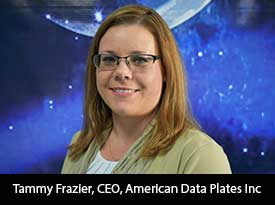An Interview with Tammy Frazier, American Data Plates Inc CEO: 'With the Technical Capability and Highly Skilled Staff, We always Produce Parts that are Unsurpassed in their Performance, Durability, and High Quality'